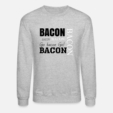 Bacon Bacon bacon and bacon - Crewneck Sweatshirt
