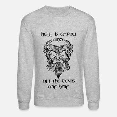 Hell is empty and all the devils are here - Unisex Crewneck Sweatshirt