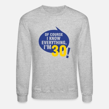 Bursdag Of course I know everything, I'm 30 - Unisex Crewneck Sweatshirt