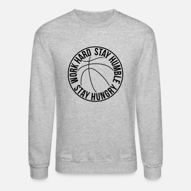Hungry Work Hard Stay Humble Stay Hungry Basketball - Unisex Crewneck Sweatshirt