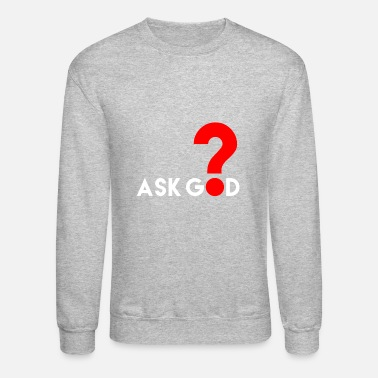 Ask God | Believe in Almighty God (God) - Crewneck Sweatshirt