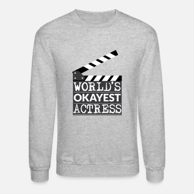 Actor Funny Actress Gift - World's Okayest Actress - Unisex Crewneck Sweatshirt