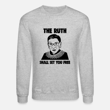 The Ruth Will Set You Free The Ruth Shall Set You Free Notorious RBG Girl - Unisex Crewneck Sweatshirt