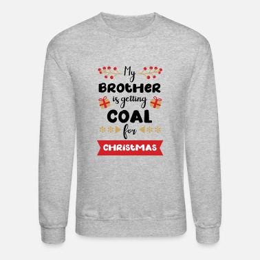 Reindeer My brother is getting coal - Unisex Crewneck Sweatshirt