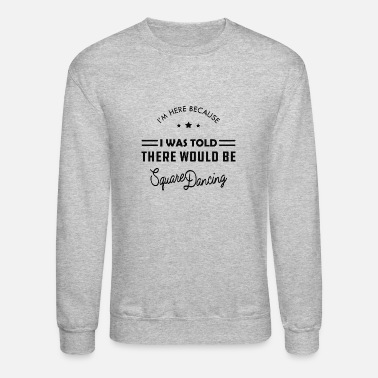 Square Dancer - There would be square dancing B - Unisex Crewneck Sweatshirt