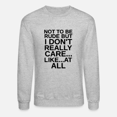 At All I DON'T REALLY CARE...AT ALL. - Unisex Crewneck Sweatshirt
