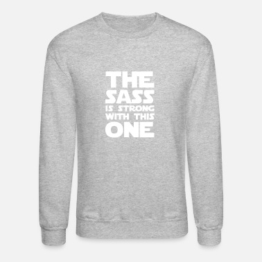 THE SASS IS STRONG WITH THIS ONE - Crewneck Sweatshirt