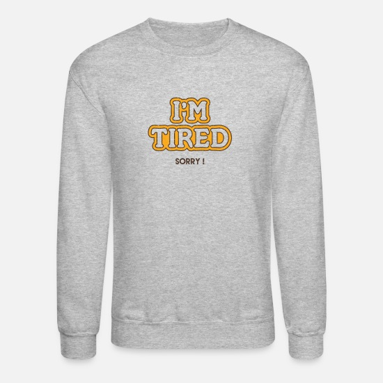 Tired Hoodies & Sweatshirts - Im Tired - Unisex Crewneck Sweatshirt heather gray