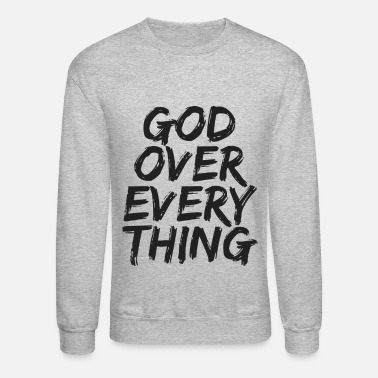 Over God Over Everything - Unisex Crewneck Sweatshirt