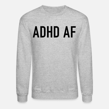 Attention Deficit Disorder ADHD AF Funny Attention Deficit Disorder Quote - Unisex Crewneck Sweatshirt