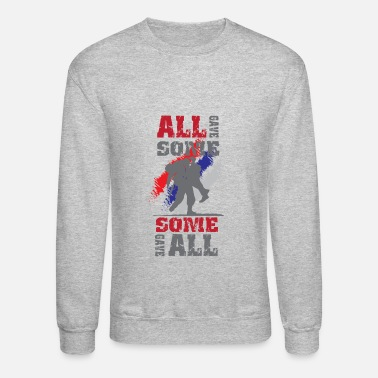 Some Military Army Soldier Some Gave All - Unisex Crewneck Sweatshirt
