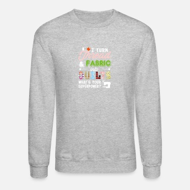 Turn Thread Fabric Into Quilting Superpower - Unisex Crewneck Sweatshirt