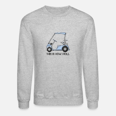 Golf This is how I roll Golf Cart - Unisex Crewneck Sweatshirt