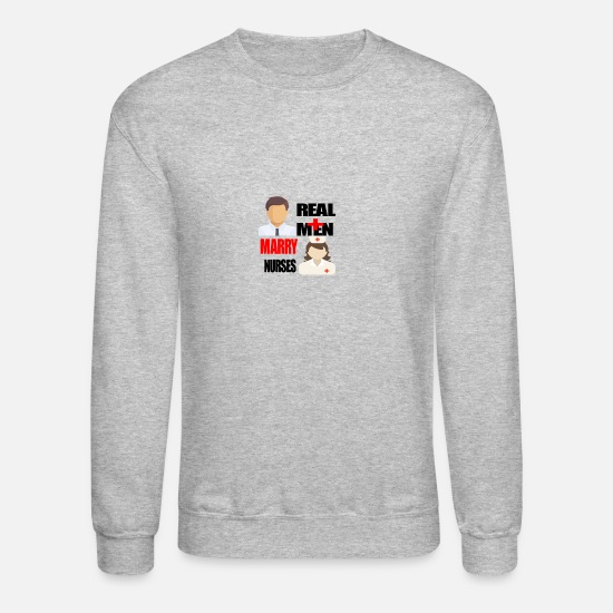 Real Hoodies & Sweatshirts - Real Men marry nurses - Unisex Crewneck Sweatshirt heather gray