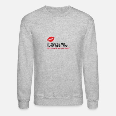 Job If You Do Not Like Oral Sex, Then Keep Your Mouth - Unisex Crewneck Sweatshirt