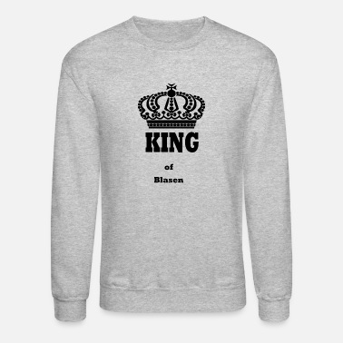 Blasen KING of Blasen kings queen crown funny saying - Unisex Crewneck Sweatshirt