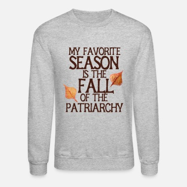 Feminism My favorite season is the fall of the patriarchy - Unisex Crewneck Sweatshirt