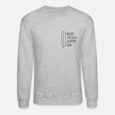 NEVER TRUST A SURFER GIRL | Surfboard | Statement - Unisex Crewneck Sweatshirt