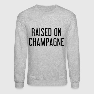 raised_on_champange - Crewneck Sweatshirt