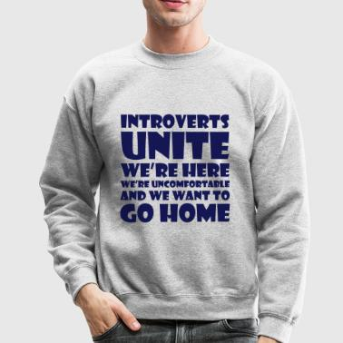 Introverts unite we're here we're uncomfortable an - Crewneck Sweatshirt
