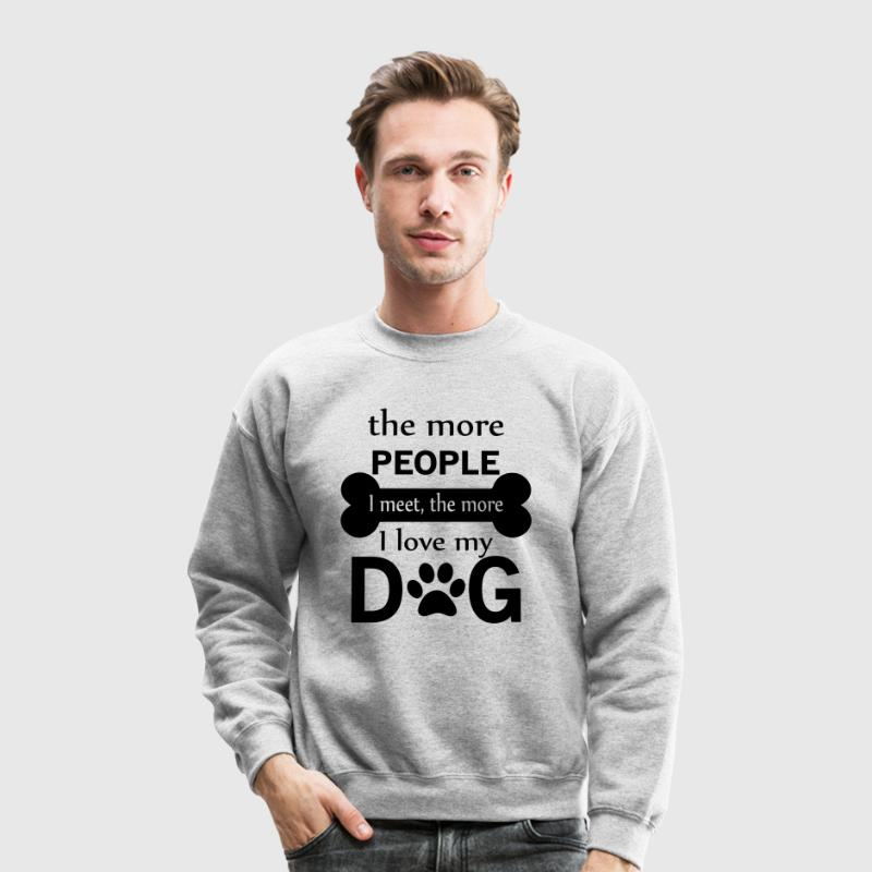The More People I Meet The More I Love My Dog - Crewneck Sweatshirt