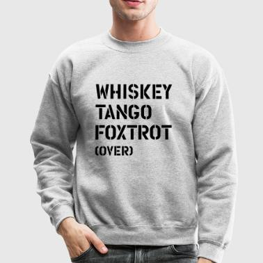 whiskey_tango_foxtrot_over - Crewneck Sweatshirt
