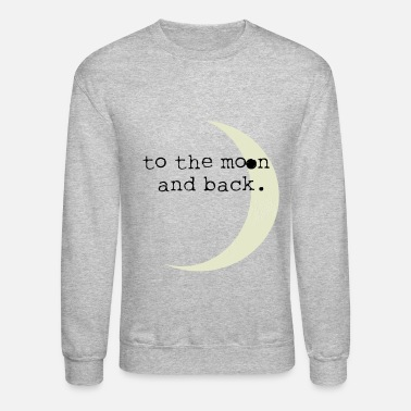 Moon To the Moon and Back - Crewneck Sweatshirt
