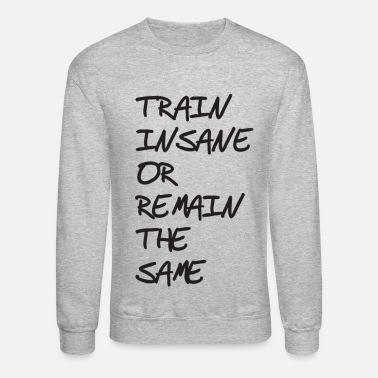 Sports Train insane or remain the same - Crewneck Sweatshirt
