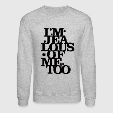 I'm Jealous Of Me Too - Crewneck Sweatshirt