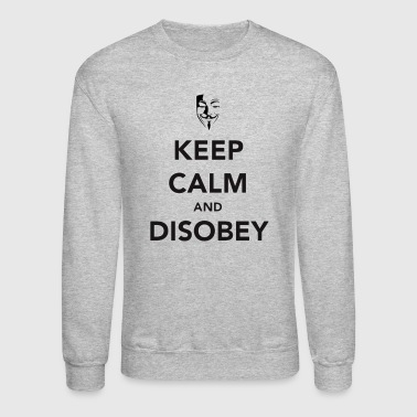 Keep Calm And Disobey - Crewneck Sweatshirt