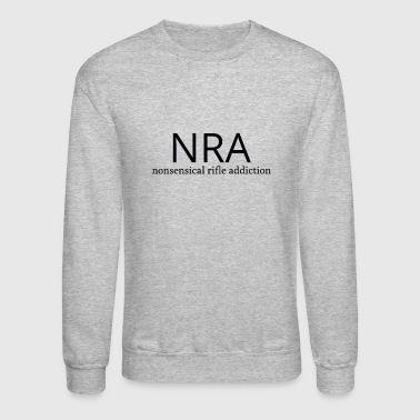 NRA Nonsensical Rifle Addiction - Crewneck Sweatshirt