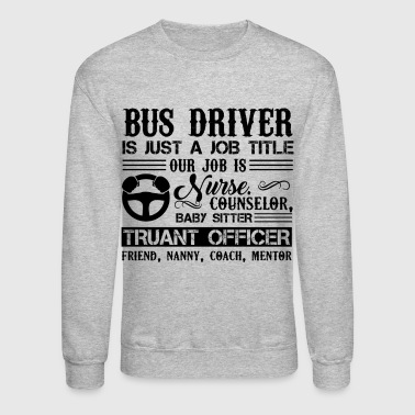 Bus Driver Is Just A Job Title Shirt - Crewneck Sweatshirt