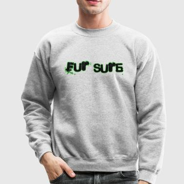fur sure - Crewneck Sweatshirt