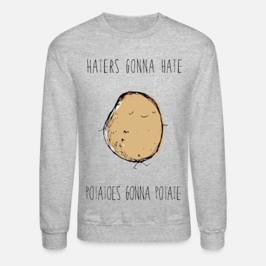 Funny Haters Gonna Hate, Potatoes Gonna Potate - Unisex Crewneck Sweatshirt
