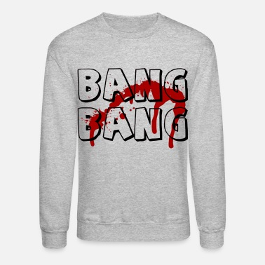Blood Gang Bang Bang, Urban, Blood Stain, Gun shot, Hip Hop - Crewneck Sweatshirt