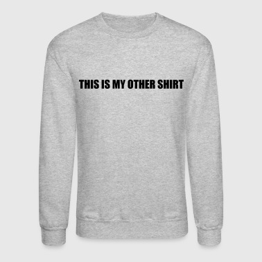 This Is My Other Shirt - Crewneck Sweatshirt