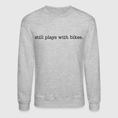 Still plays with bikes - Crewneck Sweatshirt