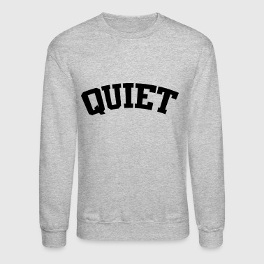 Quiet - Crewneck Sweatshirt
