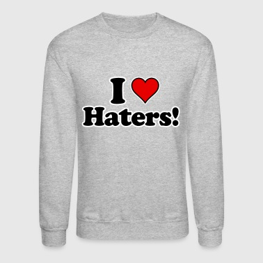 I Love Haters!  - Crewneck Sweatshirt