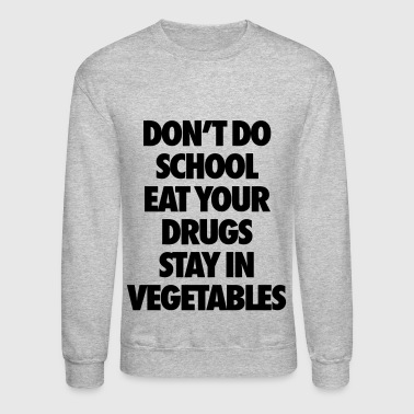 Don't Do School Eat Your Drugs Stay In Vegetables - Crewneck Sweatshirt