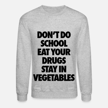 Eat Don't Do School Eat Your Drugs Stay In Vegetables - Crewneck Sweatshirt
