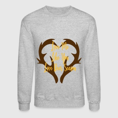 Love Me Like Deer Season - Crewneck Sweatshirt