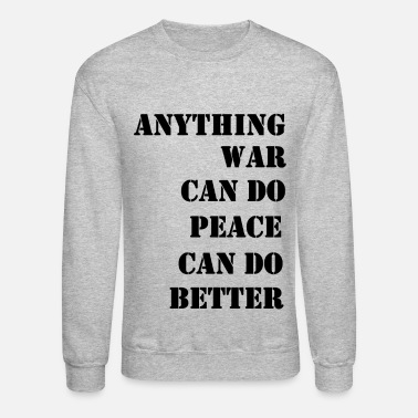 Anti War ANYTHING WAR CAN DO - Crewneck Sweatshirt