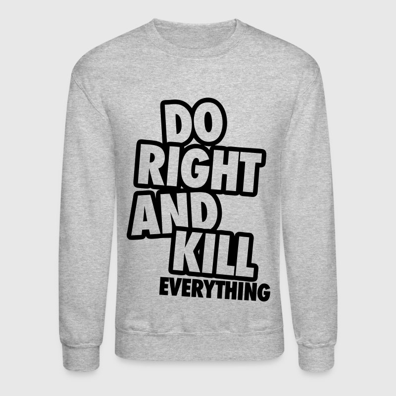 Do Right And Kill Everything - Crewneck Sweatshirt
