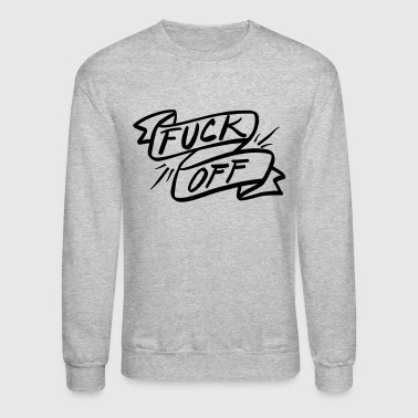 Fuck Off! - Crewneck Sweatshirt