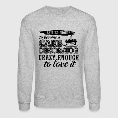 Decorating Skilled Enough To Become A Cake Decorator Shirt - Crewneck Sweatshirt