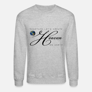 Together Let's Create Heaven On Earth, Black - Unisex Crewneck Sweatshirt