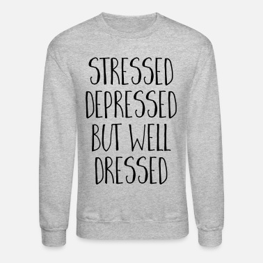 Hipster Well Dressed Funny Quoe - Crewneck Sweatshirt