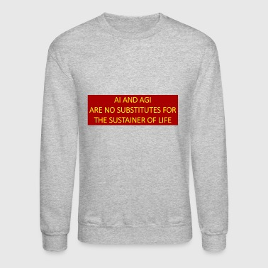 AI and AGI are no substitutes for the sustainer. - Crewneck Sweatshirt