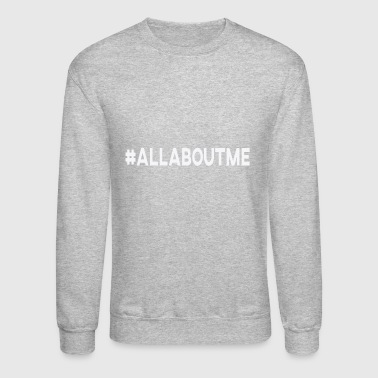 HASHTAG ALL ABOUT ME - Crewneck Sweatshirt